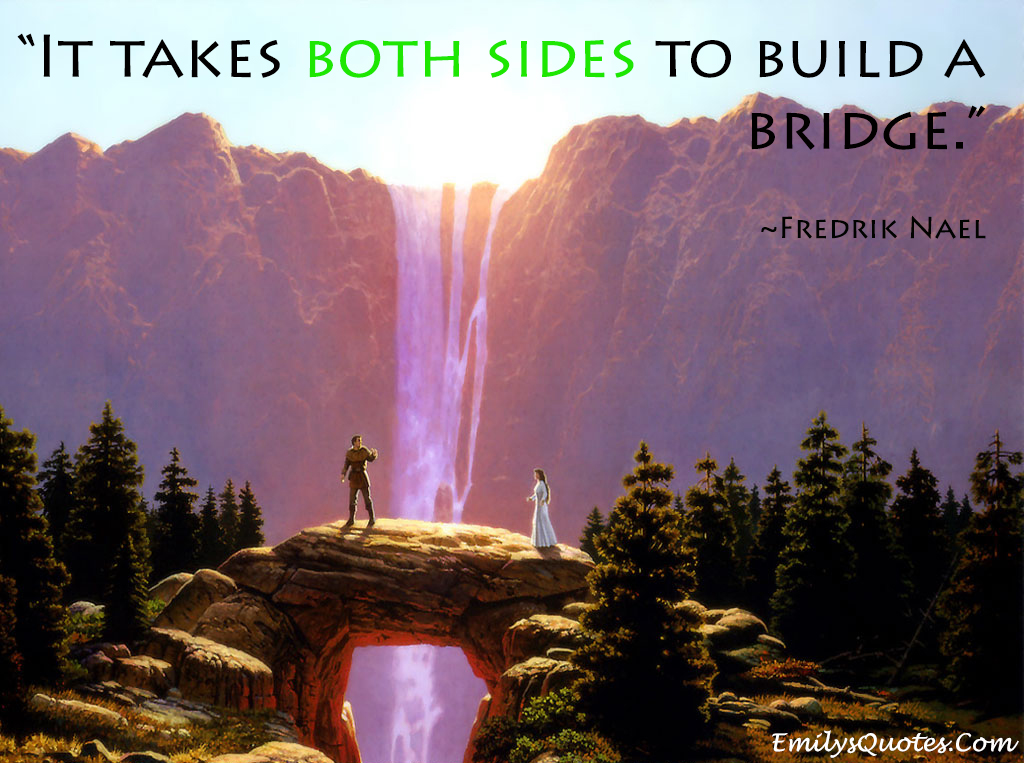 conflict resolution quote, it takes both sides to build a bridge