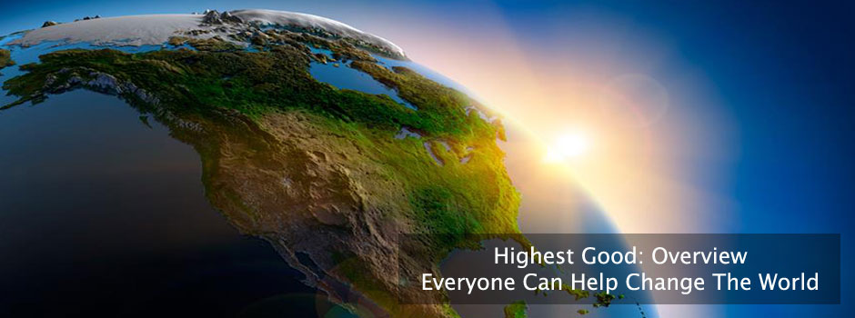 everyone can help change the world, highest good food, highest good energy, highest good society, for The Highest Good of All, One Community, global transformation, open source, free-shared, making a difference, eco-living, eco-transformation, creating The Golden Age