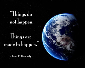 things are made to happen, Kennedy quote, save the planet, earth conscious, earth conscientious, how can I make a difference, sustainability non-profit, One Community, a new world