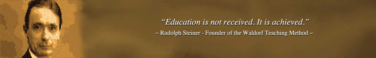 Waldorf education training, Waldorf education curriculum, Waldorf homeschooling, rudolf steiner quote, steiner quote, waldorf quote, quoting steiner, steiner on education, Rudolph Steiner on education, Waldorf philosophy, Waldorf Method, One Community school, One Community education, teaching strategies for life, curriculum for life, One Community, transformational education, open source education, free-shared education, eco-education, curriculum for life, strategies of leadership, the ultimate classroom, teaching tools for life, for the highest good of all, Waldorf, Montessori, Reggio, 8 Intelligences, Bloom's Taxonomy, Orff, our children are our future, the future of kids, One Community kids, One Community families, education for life, transformational living