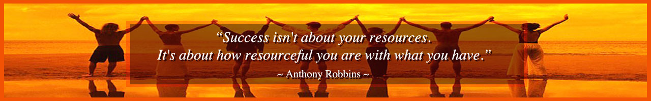 be resourceful, use your resources, Anthony Robbins quote, Success isn't about your resources. It's about how resourceful you are with what you have.