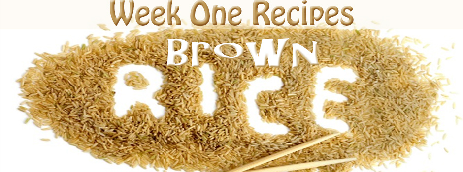 Recipes for Week 1 - Brown Rice Recipes