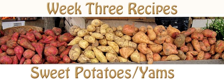 Recipes for Week 3 - Sweet Potato Recipes, Recipes for Sweet Potatoes, Yam Recxipes